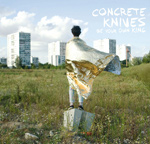 CONCRETE KNIVES - Be Your Own King (2012)