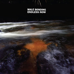 MALE BONDING - Endless Now (2011)