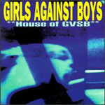 GIRLS AGAINST BOYS - House Of GVSB (1996)
