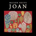 MAISON NEUVE - Joan (2011)