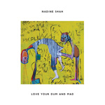NADINE SHAH - Love Your Dum and Mad (2013)