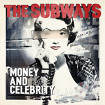 THE SUBWAYS - Money And Celebrity (2011)
