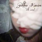 GOLDEN KANINE - Oh Woe! (2011)