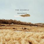 THE JEZABELS - Prisoner (2012)