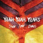 YEAH YEAH YEAHS - Show Your Bones (2006)