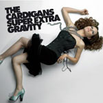 THE CARDIGANS - Super Extra Gravity (2005)