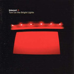 INTERPOL - Turn On The Bright Lights (2002)