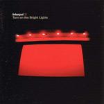 INTERPOL - Turn On The Bright Lights (2002)