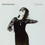 ROSE ELINOR DOUGALL - Without Why (2010)