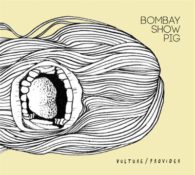 BOMBAY SHOW PIG - Vulture / Provider (2013)