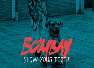 BOMBAY - Show Your Teeth (2016)