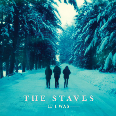 THE STAVES - If I Was (2015)