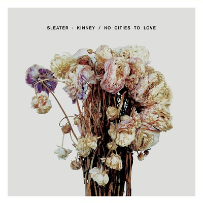 SLEATER-KINNEY – No Cities To Love (2015)