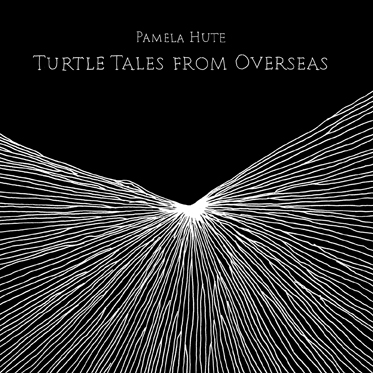 PAMELA HUTE - Turtle Tales From Overseas (2009)