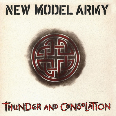 NEW MODEL ARMY - Thunder And Consolation (1989)