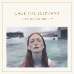 CAGE THE ELEPHANT - Tell Me I'm Pretty (2015)