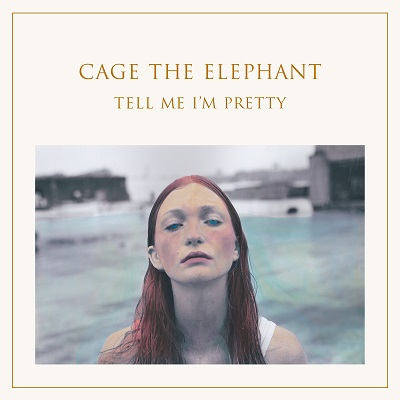 CAGE THE ELEPHANT – Tell Me I'm Pretty (2015)