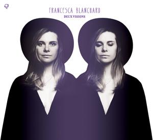 "FRANCESCA BLANCHARD - ""Deux Visions"""