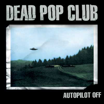 DEAD POP CLUB - Autopilot Off (2002)