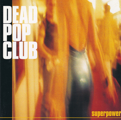 DEAD POP CLUB - Superpower (2000)