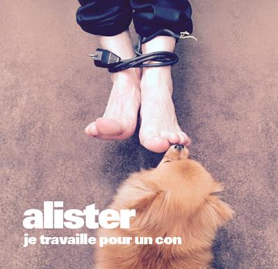 """ALISTER - """"Je Travaille Pour Un Con"""""""