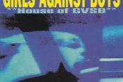 GIRLS AGAINST BOYS - House Of GVSB (1996)