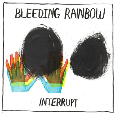 BLEEDING RAINBOW - Interrupt (2014)