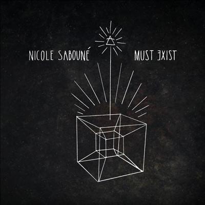 NICOLE SABOUNE - Must Exist (2014)