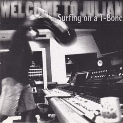 WELCOME TO JULIAN - Surfin' On A T-Bone (1995)