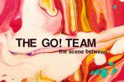 THE GO ! TEAM - The Scene Between (2015)