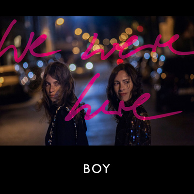 BOY – We Were Here (2015)