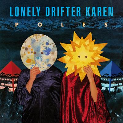 LONELY DRIFTER KAREN – Poles (2012)
