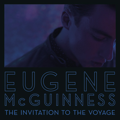 EUGENE MCGUINNESS – The Invitation To The Voyage (2012)