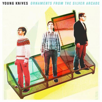 YOUNG KNIVES – Ornaments From The Silver Arcade (2011)