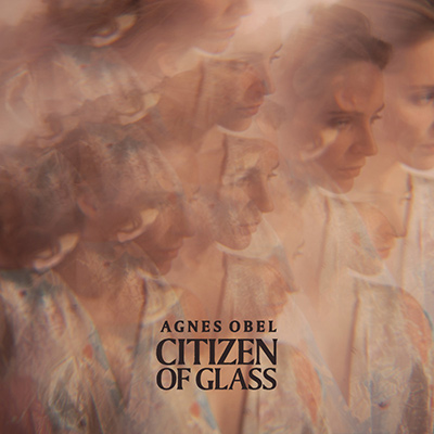 AGNES OBEL - Citizen Of Glass (2016)