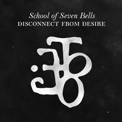 SCHOOL OF SEVEN BELLS – Disconnect From Desire (2010)
