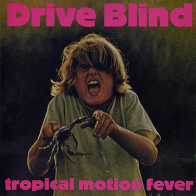 DRIVE BLIND - Tropical Motion Fever (1994)