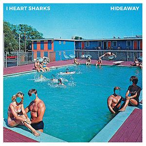 """I HEART SHARKS - """"Hideway"""""""