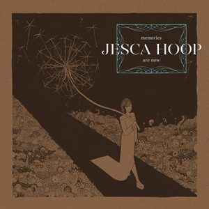 "JESCA HOOP - ""Memories Are Now"""