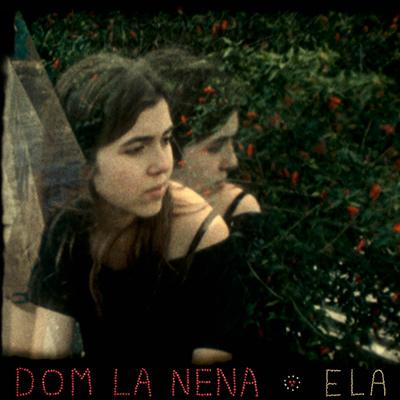 DOM LA NENA – Ela (2013)