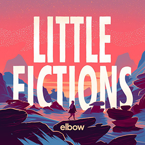 "ELBOW - ""Little Fictions"""