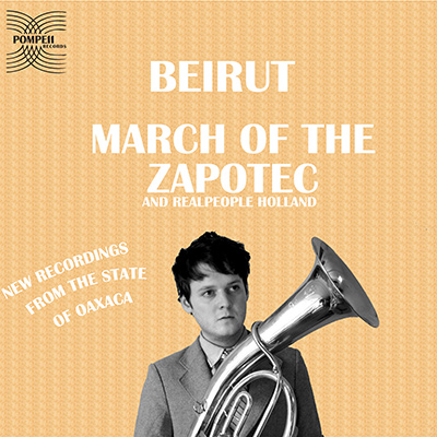 BEIRUT – March Of The Zapotec And Realpeople Holland (Double EP – 2009)