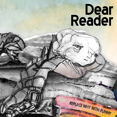 DEAR READER - Replace Why With Funny (2009)
