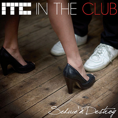 IN THE CLUB - Seduce 'N Destroy (2009)