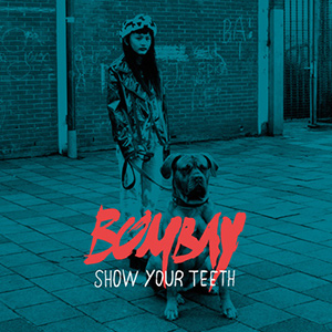 BOMBAY - Show Your Teeth