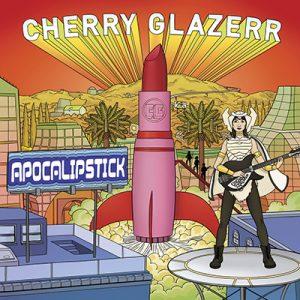 CHERRY GLAZERR - Apocalipstick (2017)