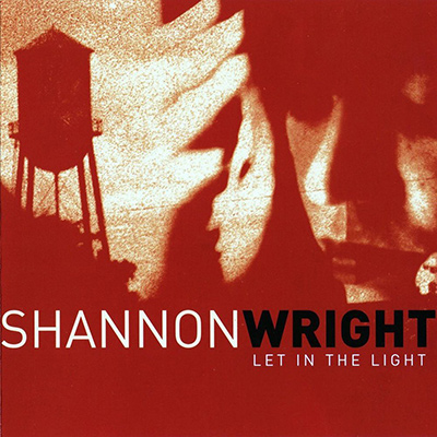 SHANNON WRIGHT - Let In The Light (2007)