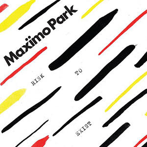 "MAXIMO PARK - ""Risk To Exist"""