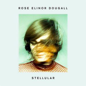 ROSE ELINOR DOUGALL - Stellular (2017)