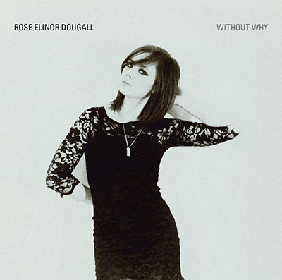 ROSE ELINOR DOUGALL – Without Why (2010)